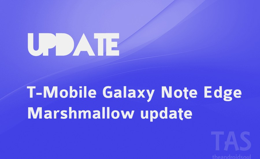 T-Mobile note edge android 6.0 update