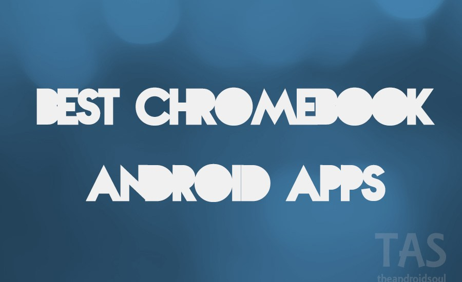 best Chromebook android apps