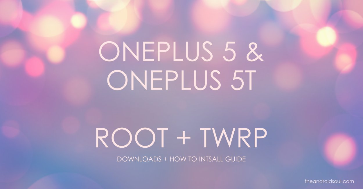 OnePlus 5 and 5t twrp root guide