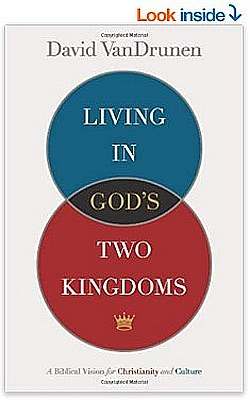 Living in God's Two Kingdoms - by David VanDrunen
