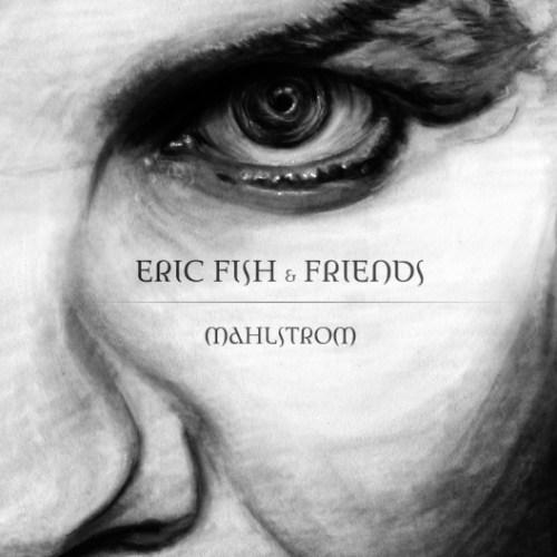 Eric Fish & Friends – Mahlstrom