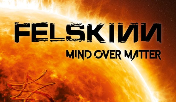 Felskinn – Mind Over Matter – Review