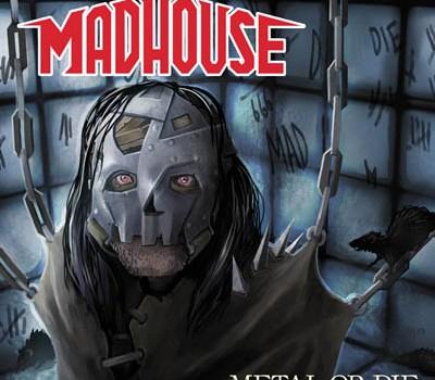 Madhouse mit Details zu Metal Or Die