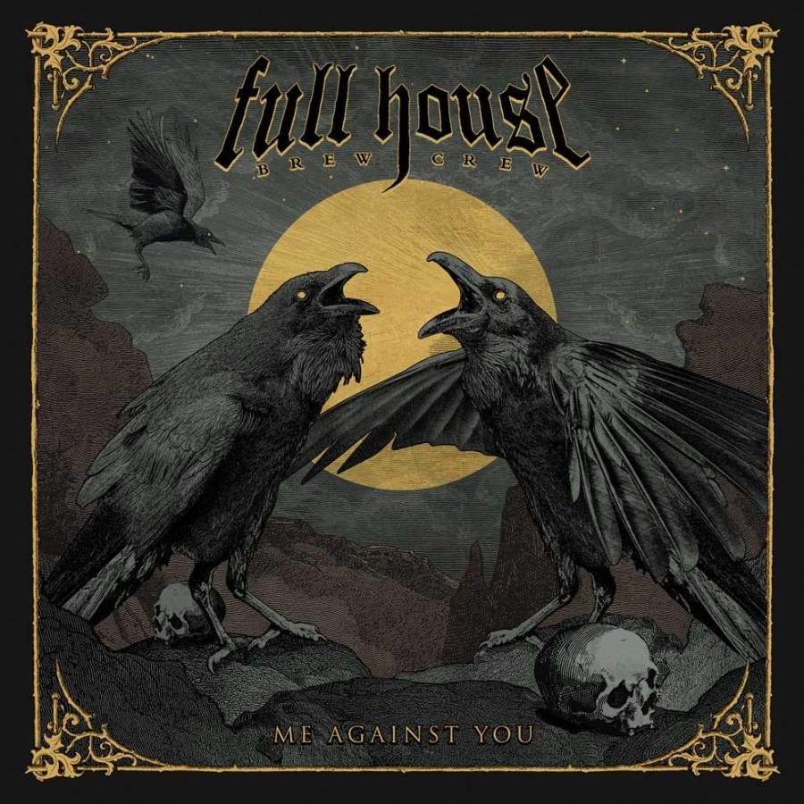 Full House Brew Crew - Me Against You