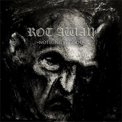 Rot Away – Nothing Is Good
