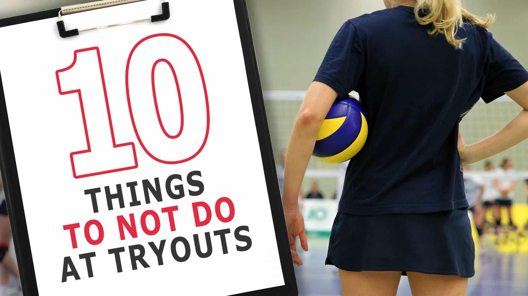 10 Things You Should Never Do At A Volleyball Tryout