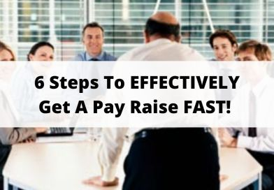 6 Steps To EFFECTIVELY Get A Pay Raise FAST!