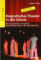 Cover: Biographisches Theater in der Schule