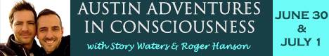 Austin Adventures In Consciousness - with Story Waters and Roger Hanson - June July 2018 - Austin Texas