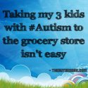Taking my 3 kids with #Autism to the grocery store isn't easy