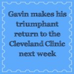 Gavin makes his triumphant return to the Cleveland Clinic next week
