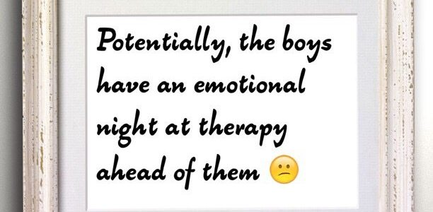 Potentially, the boys have an emotional night at therapy ahead of them