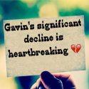 Gavin's significant decline is heartbreaking