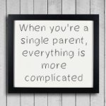 When you're a single parent, everything is more complicated