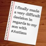 I finally made a very difficult decision in regards to my son with #Autism