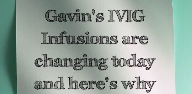 Gavin's IVIG Infusions are changing today and here's why