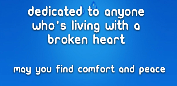 Dedicated to anyone who's living with a broken heart