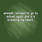 Emmett refused to go to school again and it's breaking my heart