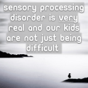 Sensory processing disorder is very real and our kids are not just being difficult