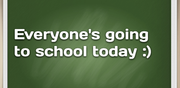 Everyone's going to school today :)