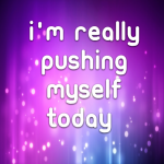 I'm really pushing myself today