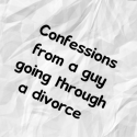 Confessions from a guy going through a divorce