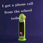 I got a phone call from the school today