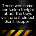 There was some confusion tonight about the boys visit and it almost didn't happen