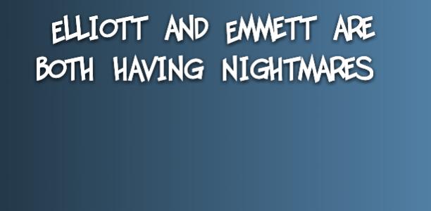 Elliott and Emmett are both having nightmares