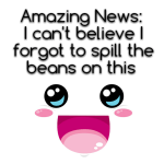 Amazing News: I can't believe I forgot to spill the beans on this