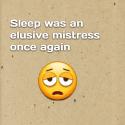 Sleep was an elusive mistress once again