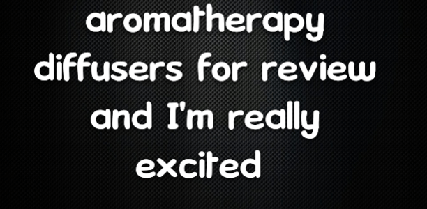 I've now received 3 aromatherapy diffusers for review and I'm really excited