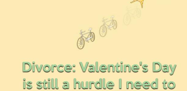 Divorce: Valentine's Day is still a hurdle I need to overcome