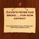 Gavin's fever has broke…..for now anyway