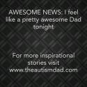 AWESOME NEWS: I feel like a pretty awesome Dad tonight