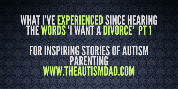 """What I've experienced since hearing the words """"I want a divorce""""  PT 1"""