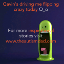 Gavin's driving me flipping crazy today O_o