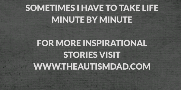 As an #Autism parent, sometimes I have to take life minute by minute