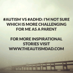 #Autism vs #ADHD: I'm not sure which is more challenging for me as a parent