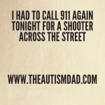 I had to call 911 again tonight for a shooter across the street