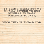 It's been 3 weeks but we finally return to our regular therapy schedule today :)