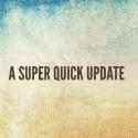 A super quick update
