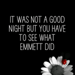 It was not a good night but you have to see what Emmett did