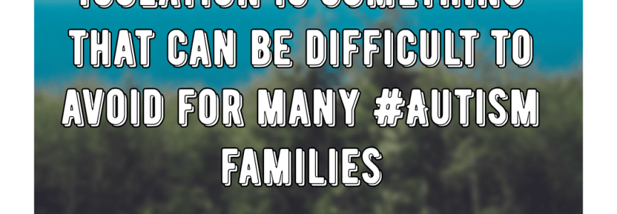 Isolation is something that can be difficult to avoid for many #Autism families