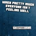 When pretty much everyone isn't feeling well