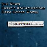 Bad News: Gavin's Hallucinations Have Gotten Worse