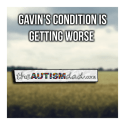 Gavin's condition is getting worse
