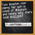 Toni Braxton now claims her son is cured of #Autism and here's why that's total BULLSHIT