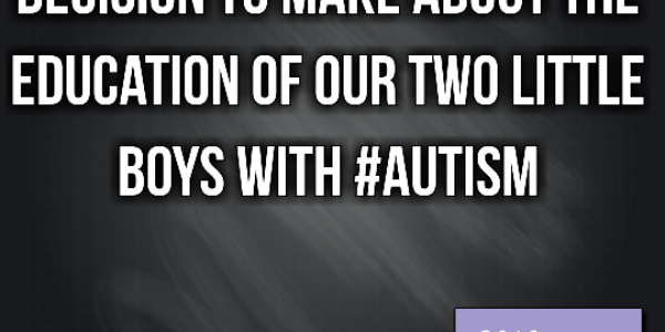We have a very difficult decision to make about the education of our two little boys with #Autism