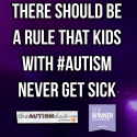 There should be a rule that kids with #Autism never get sick